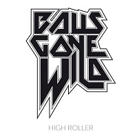 Balls Gone Wild – 'High Roller' (Metalville)