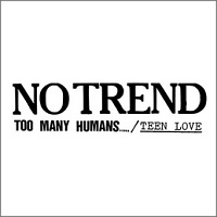 No Trend – 'Too Many Humans…'/'Teen Love' (Drag City)