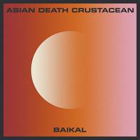 Asian Death Crustacean – 'Baikal' (Self-Released)
