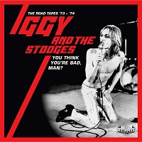 Iggy & The Stooges – 'You Think You're Bad, Man? The Road Tapes 1973-74' (Cherry Red)