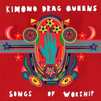 Artwork for Songs Of Worship by Kimono Drag Queens