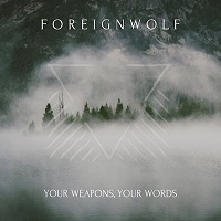 ForeignWolf – 'Your Weapons, Your Words' EP (Self-Released)